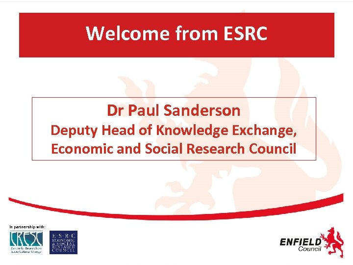 Welcome from ESRC Dr Paul Sanderson Deputy Head of Knowledge Exchange, Economic and Social
