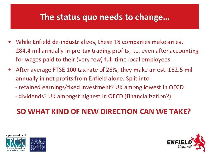 The status quo needs to change… • While Enfield de-industrializes, these 18 companies make