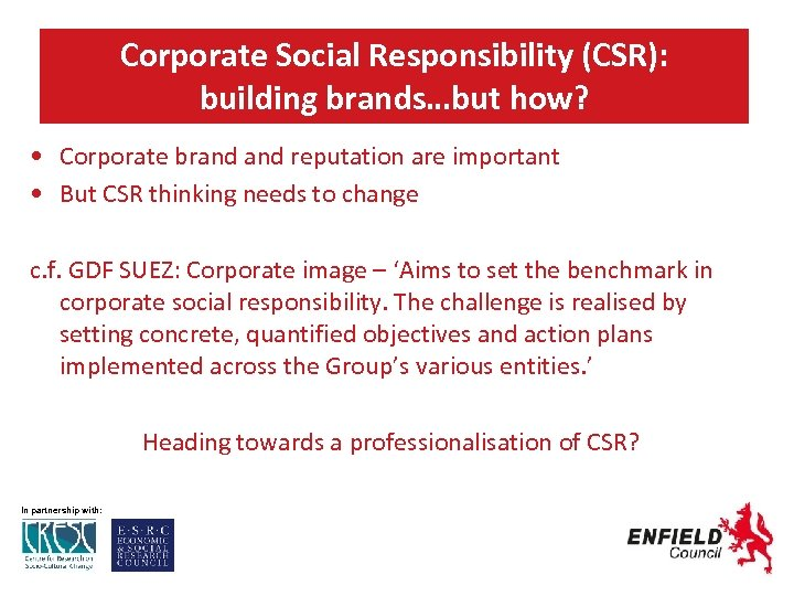 Corporate Social Responsibility (CSR): building brands…but how? • Corporate brand reputation are important •