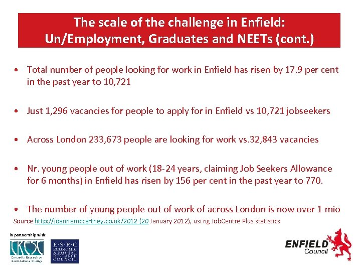 The scale of the challenge in Enfield: Un/Employment, Graduates and NEETs (cont. ) •