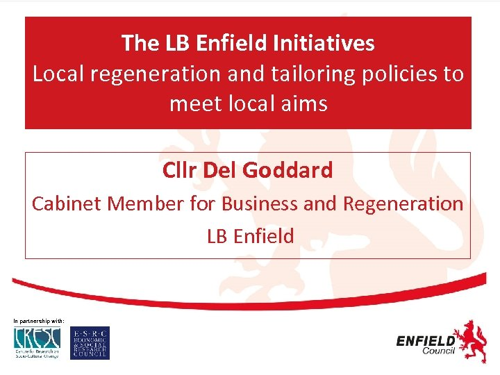 The LB Enfield Initiatives Local regeneration and tailoring policies to meet local aims Cllr
