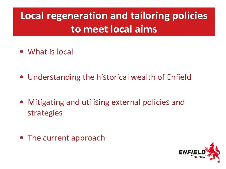 Local regeneration and tailoring policies to meet local aims • What is local •