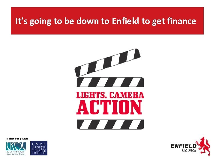 It's going to be down to Enfield to get finance In partnership with: