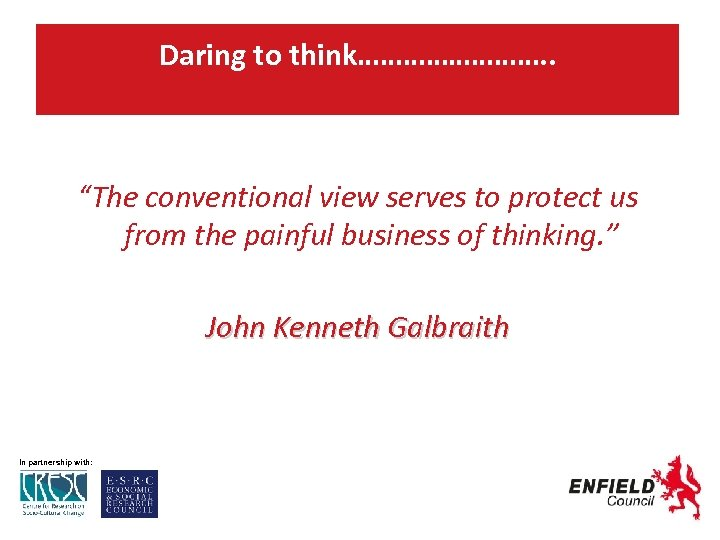 "Daring to think…………. . ""The conventional view serves to protect us from the painful"