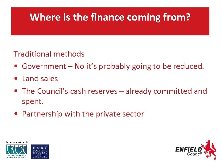 Where is the finance coming from? Traditional methods • Government – No it's probably