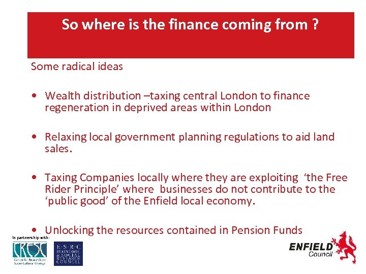 So where is the finance coming from ? Some radical ideas • Wealth distribution