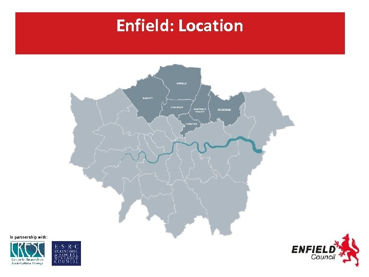 Enfield: Location In partnership with: