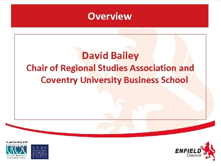 Overview David Bailey Chair of Regional Studies Association and Coventry University Business School In
