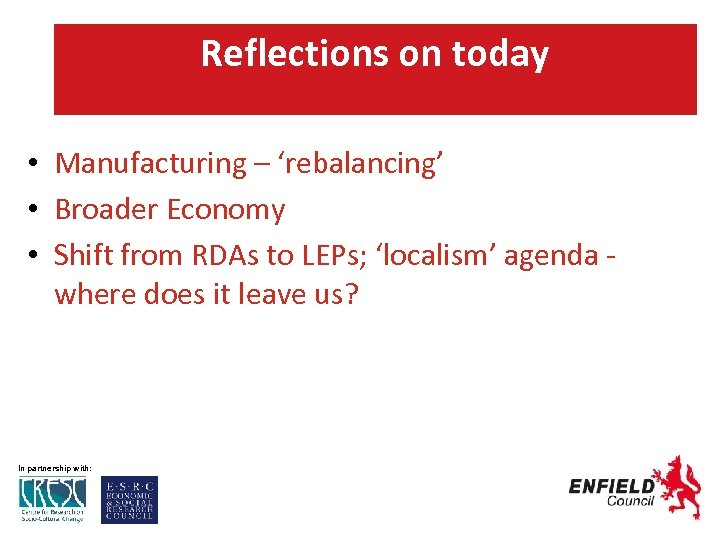 Reflections on today • Manufacturing – 'rebalancing' • Broader Economy • Shift from RDAs