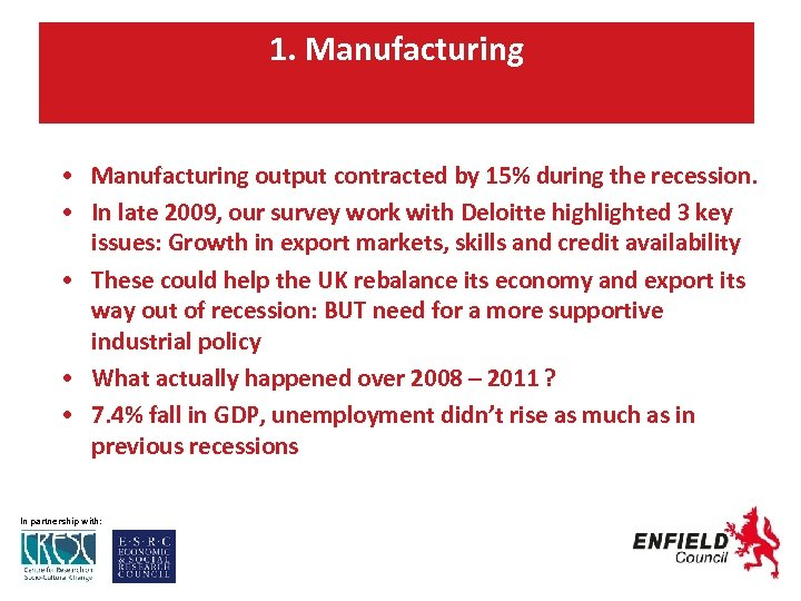 1. Manufacturing • Manufacturing output contracted by 15% during the recession. • In late