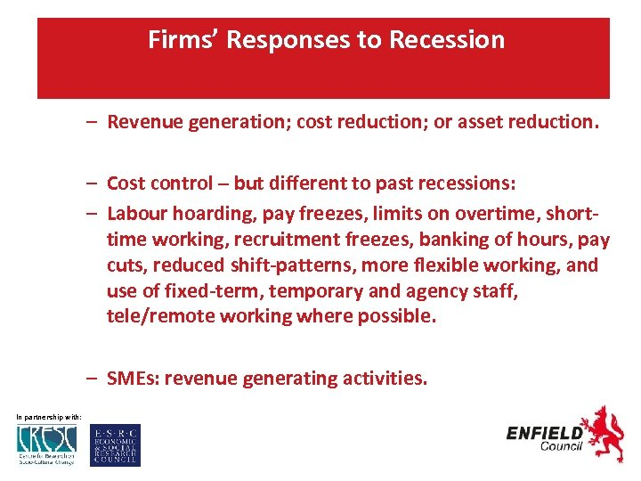Firms' Responses to Recession – Revenue generation; cost reduction; or asset reduction. – Cost