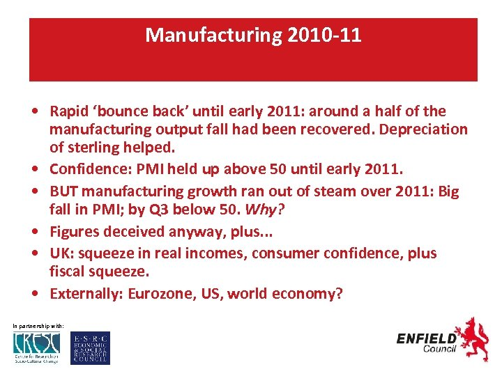 Manufacturing 2010 -11 Manufacturing • Rapid 'bounce back' until early 2011: around a half