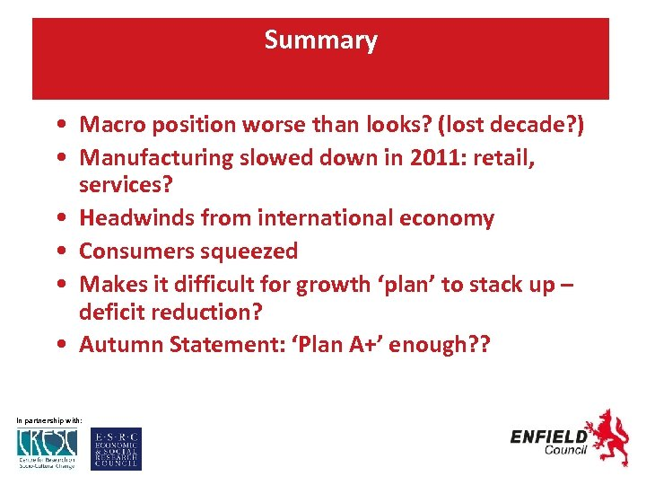 Summary • Macro position worse than looks? (lost decade? ) • Manufacturing slowed down