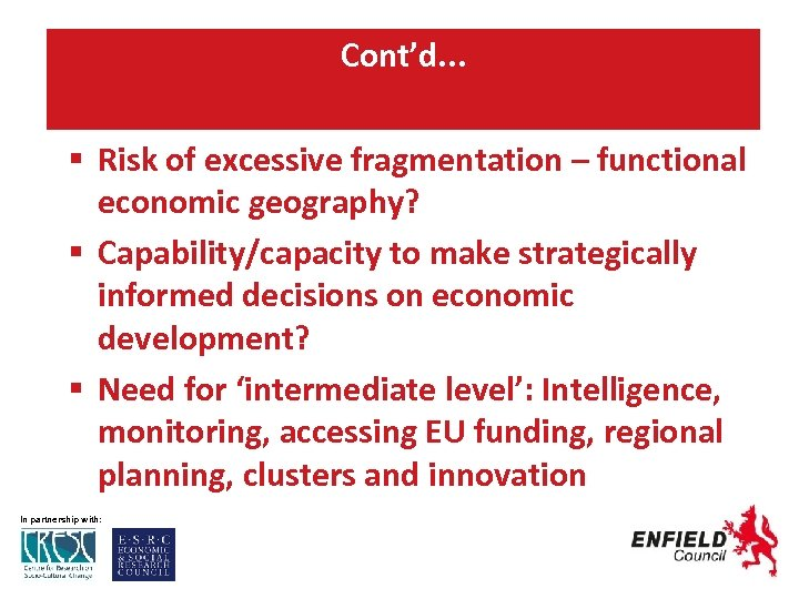 Cont'd. . . Risk of excessive fragmentation – functional economic geography? Capability/capacity to make