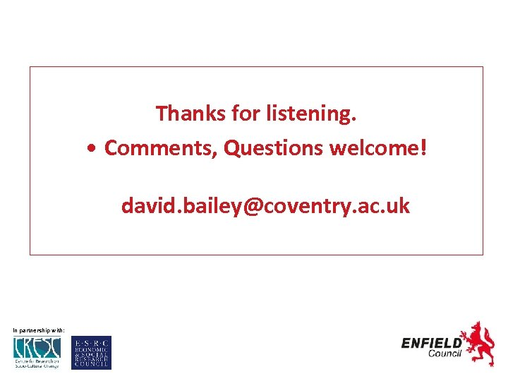 Thanks for listening. • Comments, Questions welcome! david. bailey@coventry. ac. uk In partnership with: