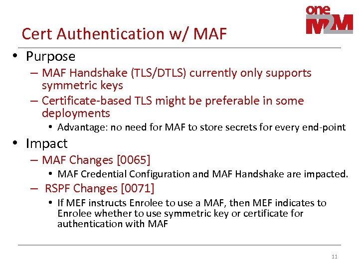 Cert Authentication w/ MAF • Purpose – MAF Handshake (TLS/DTLS) currently only supports symmetric