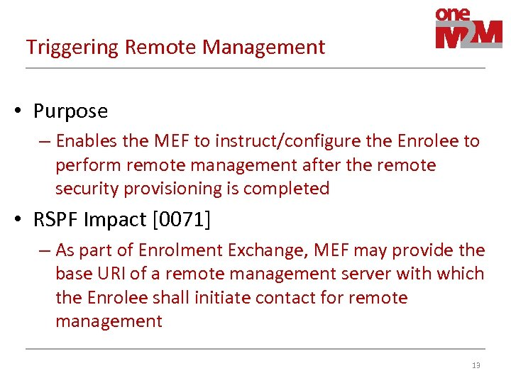 Triggering Remote Management • Purpose – Enables the MEF to instruct/configure the Enrolee to