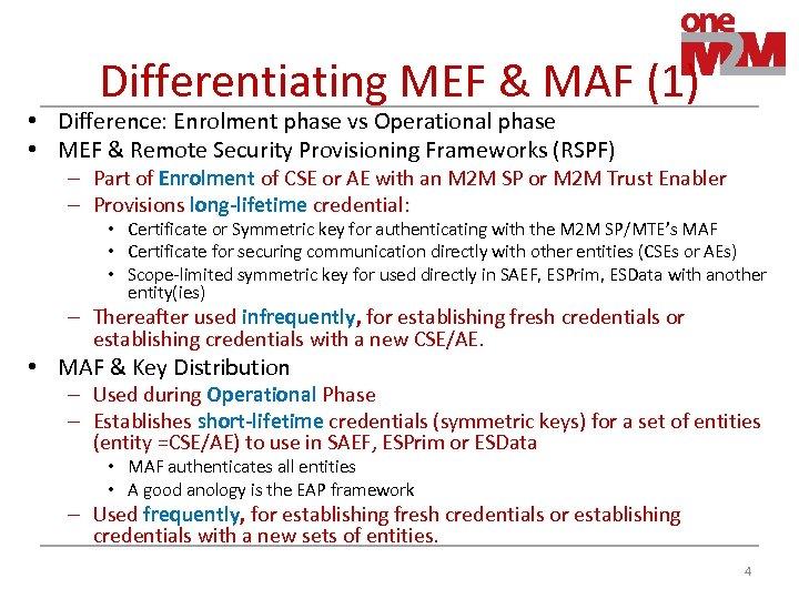 Differentiating MEF & MAF (1) • Difference: Enrolment phase vs Operational phase • MEF