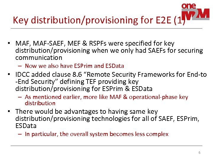 Key distribution/provisioning for E 2 E (1) • MAF, MAF-SAEF, MEF & RSPFs were