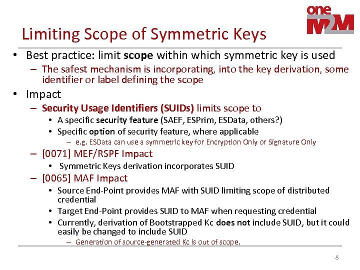 Limiting Scope of Symmetric Keys • Best practice: limit scope within which symmetric key