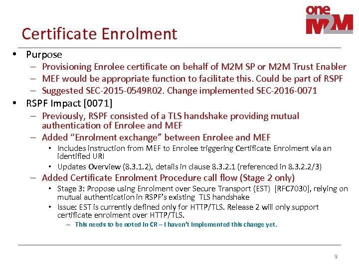 Certificate Enrolment • Purpose – Provisioning Enrolee certificate on behalf of M 2 M
