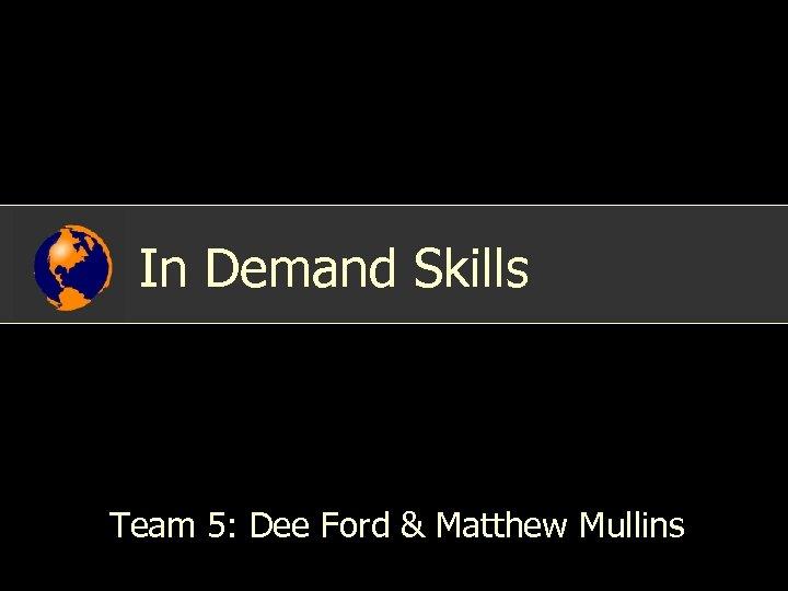 In Demand Skills Team 5: Dee Ford & Matthew Mullins