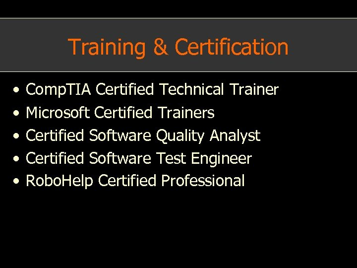 Training & Certification • • • Comp. TIA Certified Technical Trainer Microsoft Certified Trainers