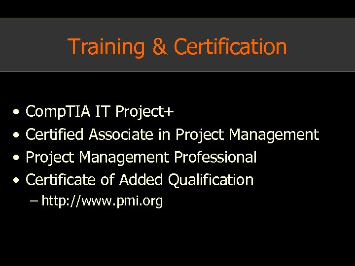 Training & Certification • • Comp. TIA IT Project+ Certified Associate in Project Management