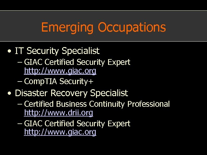 Emerging Occupations • IT Security Specialist – GIAC Certified Security Expert http: //www. giac.