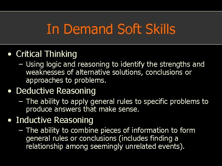In Demand Soft Skills • Critical Thinking – Using logic and reasoning to identify