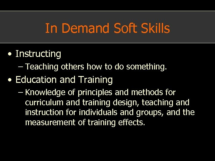 In Demand Soft Skills • Instructing – Teaching others how to do something. •