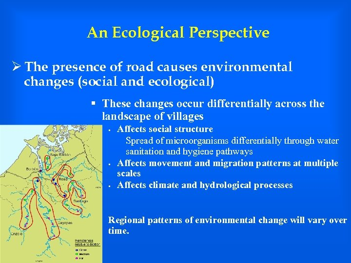 An Ecological Perspective Ø The presence of road causes environmental changes (social and ecological)