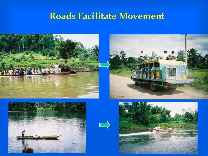 Roads Facilitate Movement