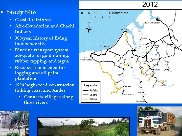 § Study Site § Coastal rainforest § Afro-Ecuadorian and Chachi Indians § 300 -year