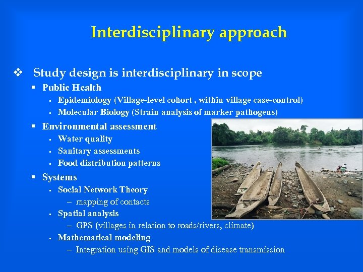 Interdisciplinary approach v Study design is interdisciplinary in scope § Public Health § §