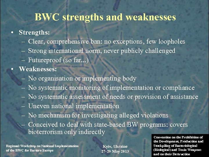 BWC strengths and weaknesses • Strengths: – Clear, comprehensive ban: no exceptions, few loopholes