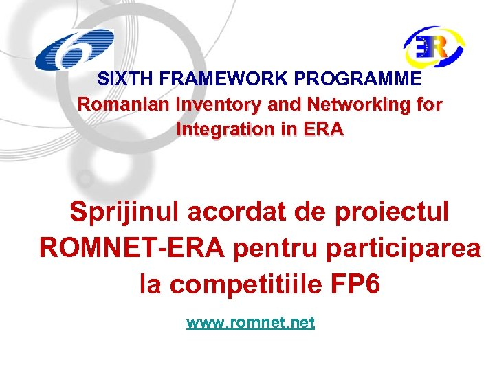 SIXTH FRAMEWORK PROGRAMME Romanian Inventory and Networking for Integration in ERA Sprijinul acordat de