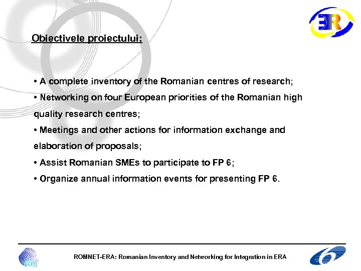 Obiectivele proiectului: • A complete inventory of the Romanian centres of research; • Networking
