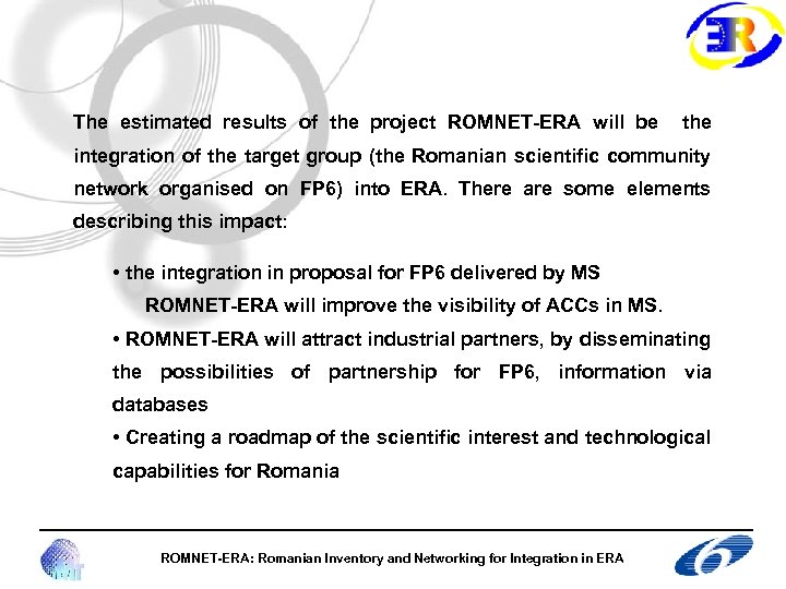The estimated results of the project ROMNET-ERA will be the integration of the target