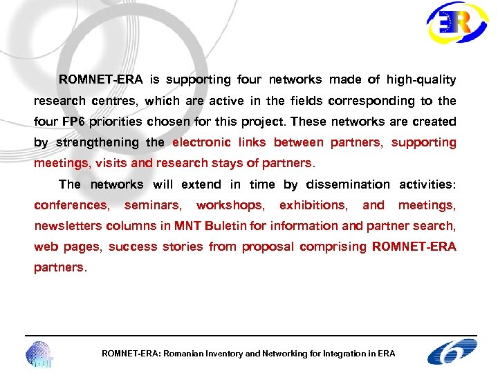 ROMNET-ERA is supporting four networks made of high-quality research centres, which are active in