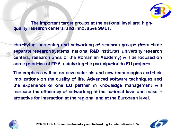 The important target groups at the national level are: highquality research centers, and innovative