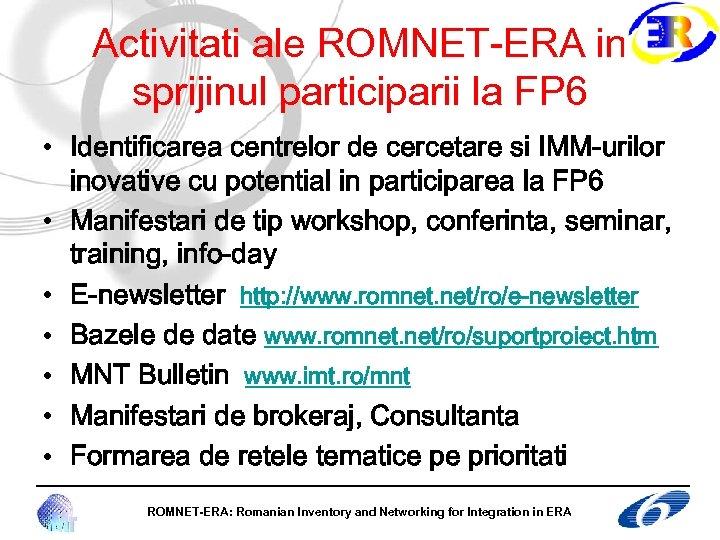 Activitati ale ROMNET-ERA in sprijinul participarii la FP 6 • Identificarea centrelor de cercetare