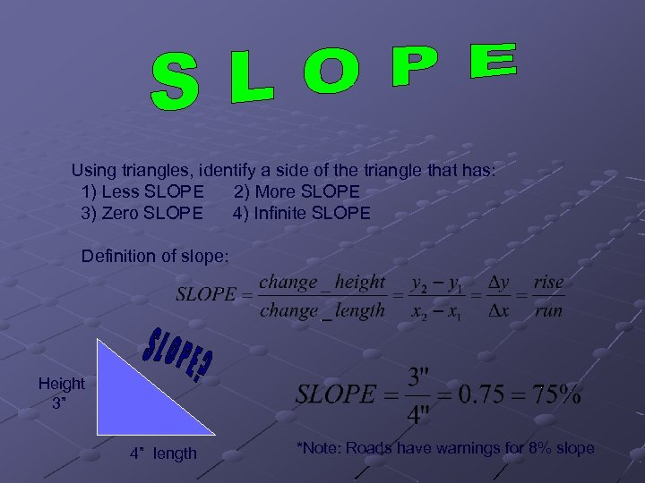 Using triangles, identify a side of the triangle that has: 1) Less SLOPE 2)