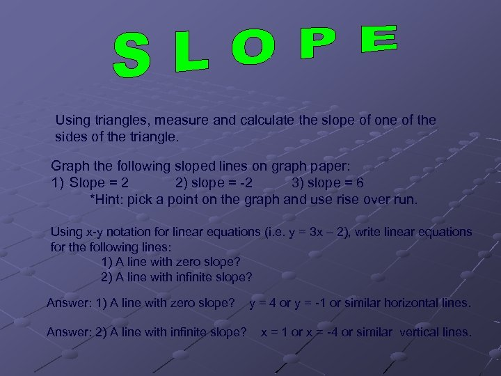 Using triangles, measure and calculate the slope of one of the sides of the
