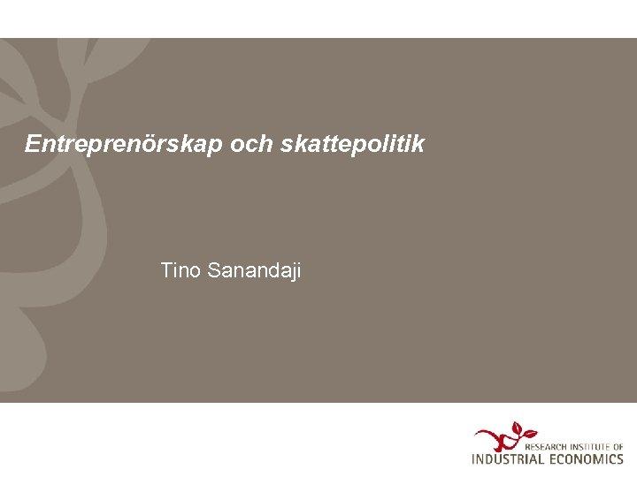 Entreprenörskap och skattepolitik Tino Sanandaji