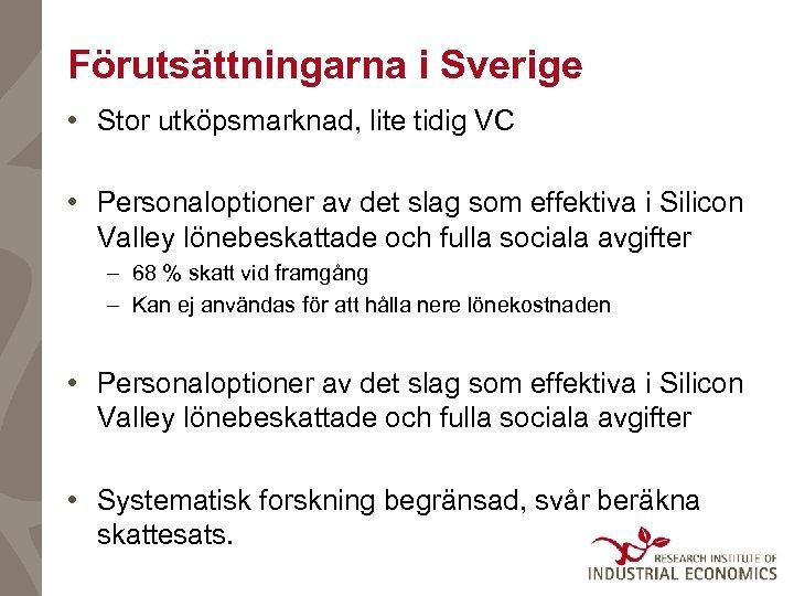 Förutsättningarna i Sverige • Stor utköpsmarknad, lite tidig VC • Personaloptioner av det slag