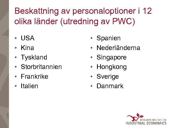 Beskattning av personaloptioner i 12 olika länder (utredning av PWC) • • • USA