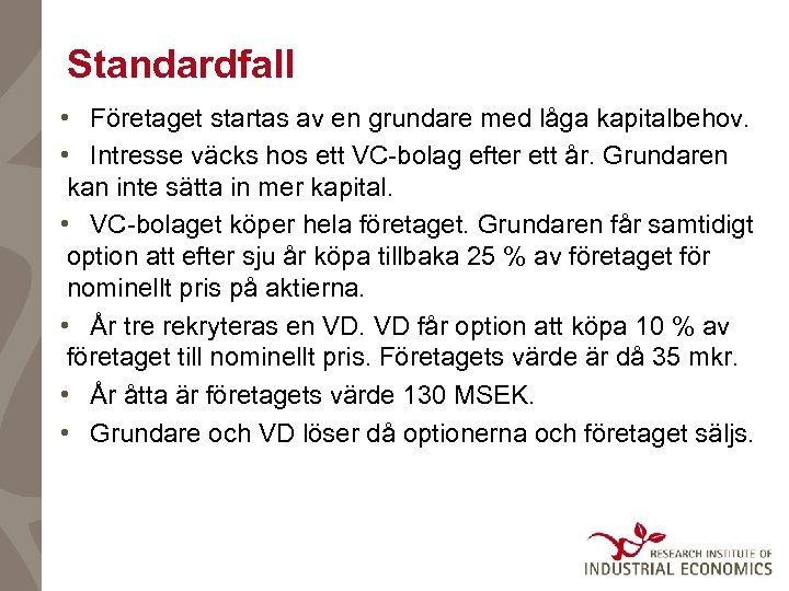 Standardfall • Företaget startas av en grundare med låga kapitalbehov. • Intresse väcks hos