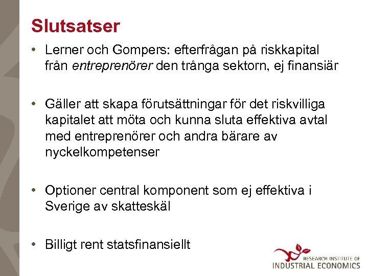Slutsatser • Lerner och Gompers: efterfrågan på riskkapital från entreprenörer den trånga sektorn, ej