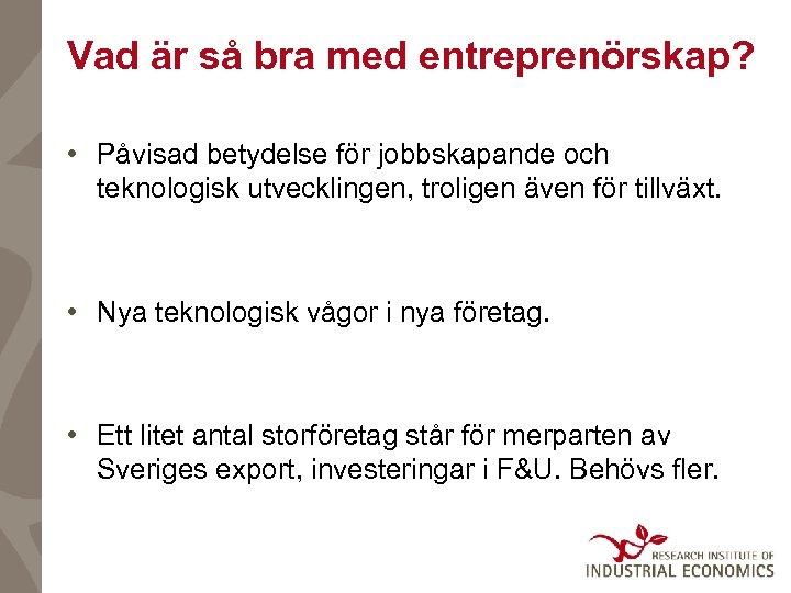 Vad är så bra med entreprenörskap? • Påvisad betydelse för jobbskapande och teknologisk utvecklingen,